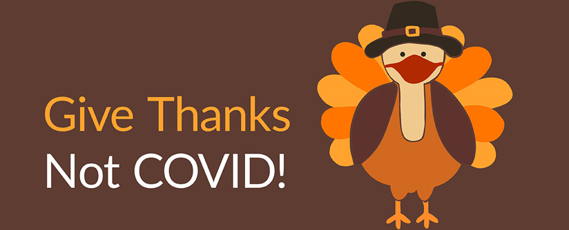 Give thanks this Thanksgiving, not COVID - Stay Safe, Stay Healthy